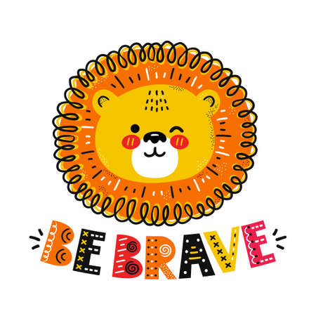 Cute funny lion. Be brave quote. Vector scandinavian style cartoon character illustration icon. Isolated on white background. Lion character print for children t-shirt,card,poster concept