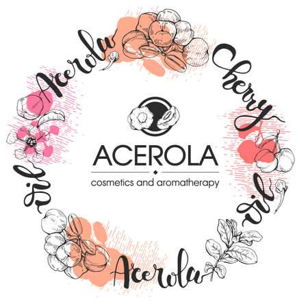 Circle with branch acerola cherry, fruit, flower and lettering. Detailed hand-drawn sketches, vector botanical illustration. For menu, label, packaging design.