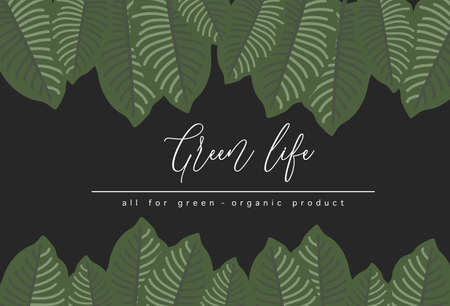"""Oranic product concept .Green leaves foreground frame template with Dark green background and wording """"Green life"""".tropical leaves pattern"""