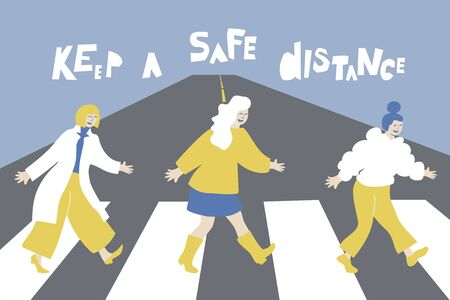 Vector illustration of three women crossing the road. Keep a safe distance for the letter phrase. Concept social distance in public society to protect against of the spread of coronavirus COVID-19