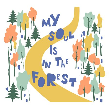 My Soul Is In The Forest hand drawn vector lettering. Freehand inscription isolated on white background. Road across forest drawing. Nature ambience, woodland concept
