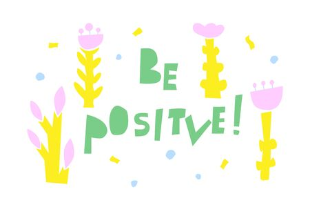 Be Positive cut-out style lettering with cartoon flowers. Motivational inscription concept flat illustration. Great for poster, banner, t-shirt, postcard, stickers