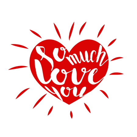 I love so much you. Red heart simple symbol white background. Calligraphic inscription, lettering, hand drawn, vector illustration greeting.
