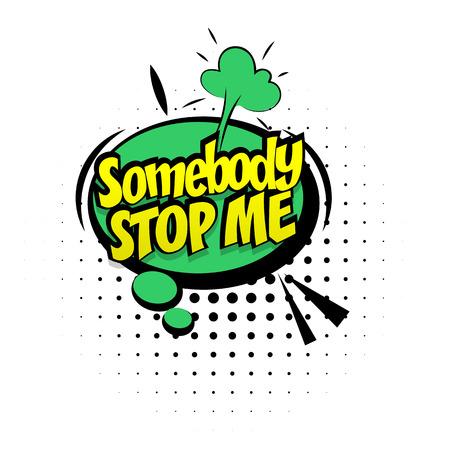 somebody: Comic sound effects pop art style phrase somebody stop me