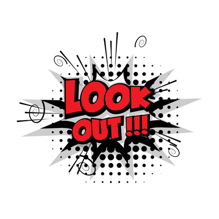 look out: Look out. Comic text sound effects pop art style vector. Sound bubble speech phrase comic text cartoon balloon expression sounds illustration. Comic text background template. Comics book balloon
