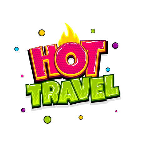 Hot travel comic text pop art advertise. Journey tour trip comics book poster phrase. Vector colored halftone illustration. 3d Colorful voyage greeting banner graphic label. 向量圖像