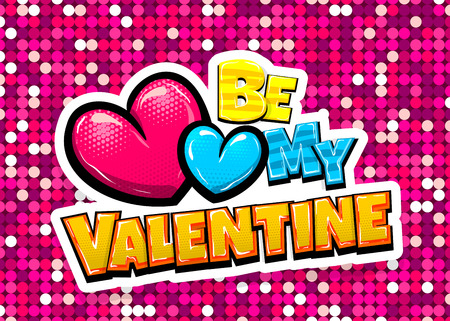 Be my Valentine day heart comic text pop art advertise. Love Valentine's comics book poster phrase. Vector colored halftone illustration. Glossy wow greeting banner graphic. Isolated background.
