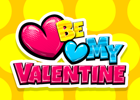 Be my Valentine day heart comic text pop art advertise. Love Valentines comics book poster phrase. Vector colored halftone illustration. Glossy wow greeting banner graphic. Dotted background. Illustration