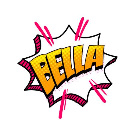 Bella - beautiful spanish language comic text sound effects pop art style. Vector speech bubble word short phrase cartoon expression illustration. Comics book colored halftone background