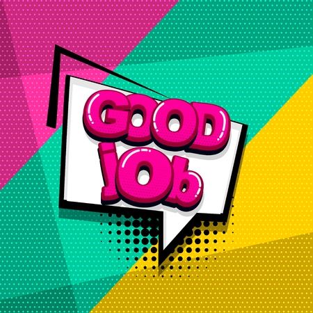Good job work comic text sound effects pop art style. Vector speech bubble word and short phrase cartoon expression illustration. Comics book colored background template.