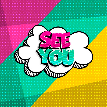 See you comic text speech bubble. Colored pop art style sound effect phrase. Halftone vector illustration banner. Vintage comics book poster. Banque d'images - 124886649