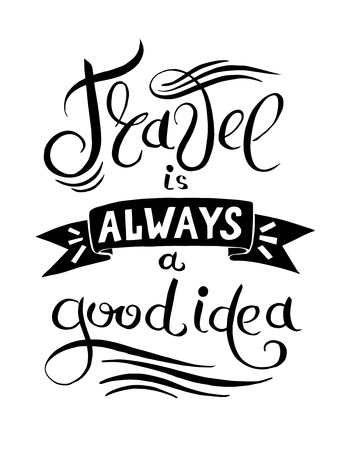 always: graphic design card black and white hand lettering inscription quote Travel is always a good idea, vector illustration
