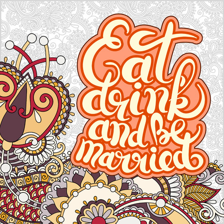 be married: handwritten lettering inscription Eat drink and be married concept inspirational phrase for invitation and greeting card, prints and posters on floral ethnic background, vector illustration