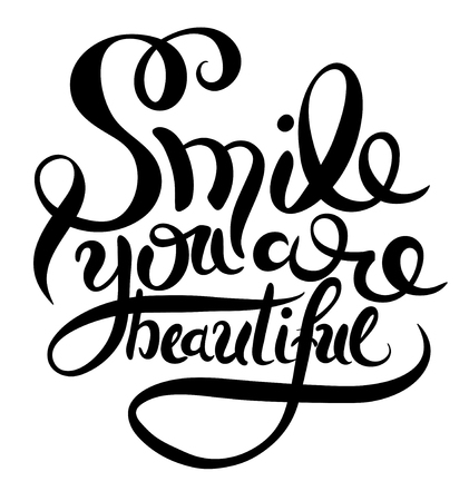 beautiful smile: smile you are beautiful phrase hand lettering, inscription for invitation and greeting card, prints and posters, handwritten calligraphic vector illustration Illustration
