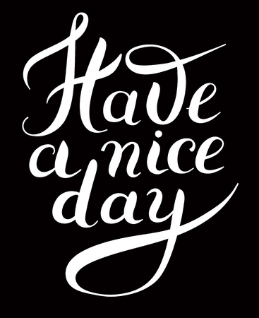 have: Have a nice day black and white hand lettering phrase, calligraphy vector illustration