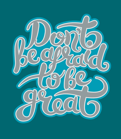 to be or not to be: do not be afraid to be great hand letttering poster, vector illustration