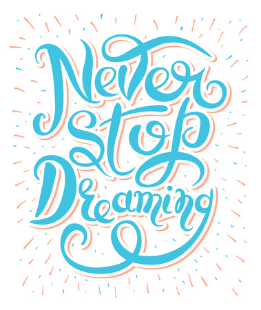 never: Never stop dreaming Inspirational text motivational poster on white background, hand lettering positive quote, vector illustration