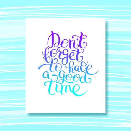 have: Inspirational Dont forget to have a good time hand lettering inscription placard, vector illustration