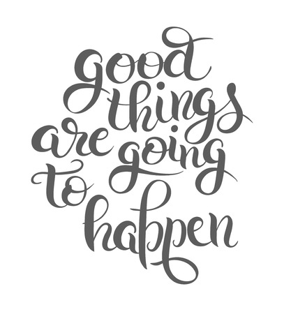 life is good: positive lettering composition good things are going to happen  t-shirt print design, typographic phrase quote poster, vector illustration