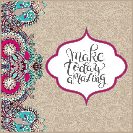 amazing: make today amazing hand drawn typography poster on ethnic floral paisley pattern, inspirational vector typography illustration