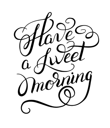 have: black and white handwritten lettering inscription Have a sweet morning concept inspirational phrase for invitation and greeting card, prints and posters, vector illustration