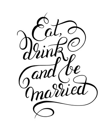 be married: black and white handwritten lettering inscription Eat drink and be married concept inspirational phrase for invitation and greeting card, prints and posters, vector illustration