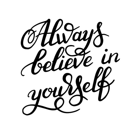 believe in yourself: black and white hand lettering inscription Always believe in yourself calligraphy poster, vector illustration