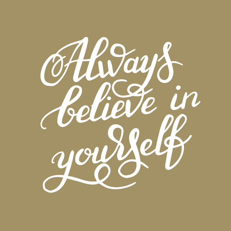 believe in yourself: hand lettering inscription Always believe in yourself calligraphy poster, vector illustration