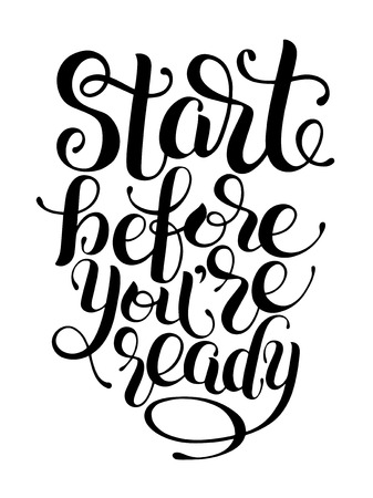 before: Start before you are ready handwritten inscription for prints, posters, postcard, calligraphy vector illustration