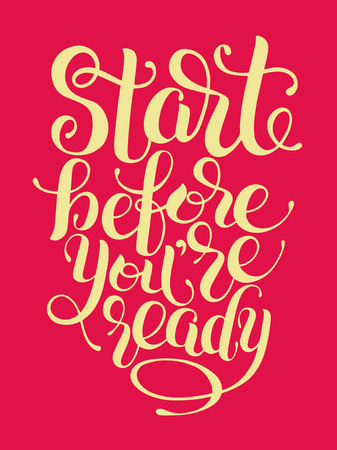 inscription: Start before you are ready handwritten inscription for prints, posters, postcard, calligraphy vector illustration