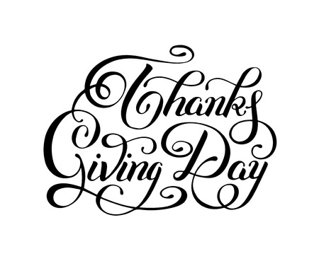 thanks giving: Thanks Giving Day black and white handwritten lettering inscription for greeting card, poster, print and holidays design, calligraphy vector illustration Illustration