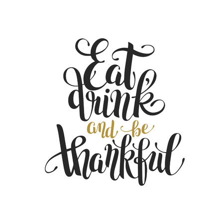 writting: eat, drink and be thankful black and gold hand lettering inscription to thanksgiving day greeting card, poster, banner and other design Illustration