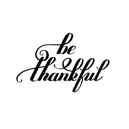 be thankful  black and white handwritten lettering inscription for greeting card, poster, print and thanksgiving holidays design, calligraphy vector illustration