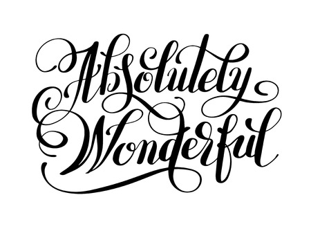 black ink: Absolutely Wonderful black ink hand lettering inscription typography poster, conceptual handwritten phrase, modern calligraphy illustration