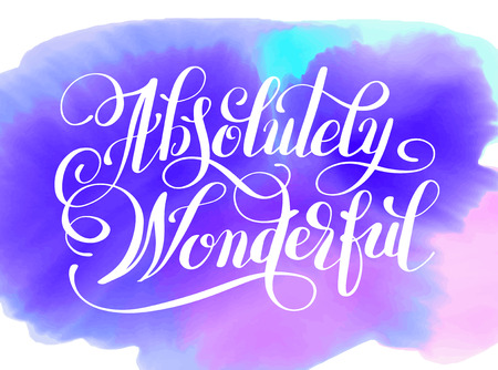 Absolutely Wonderful hand lettering inscription typography poster on watercolor backgruond, conceptual handwritten phrase, modern calligraphy illustration