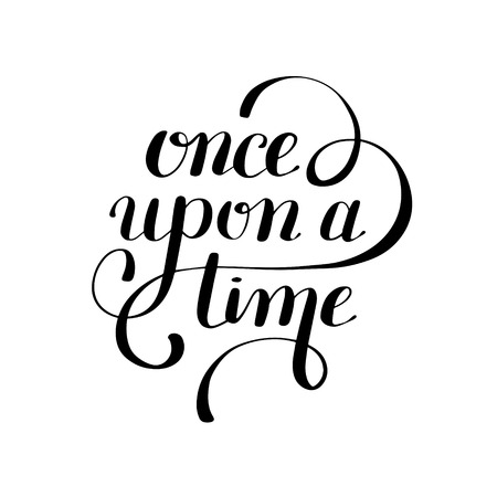 once: once upon a time hand lettering phrase, handmade calligraphy inscription typography print poster, handwritten illustration