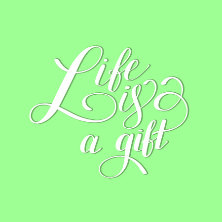 Life is a gift positive hand lettering typography poster, conceptual handwritten phrase, modern calligraphy illustration