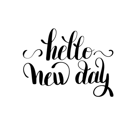 new day: hello new day inspiration typography motivational quote, calligraphy illustration