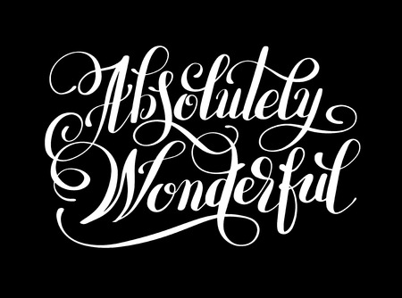 Absolutely Wonderful black ink lettering inscription typography poster, conceptual  phrase, modern calligraphy illustration