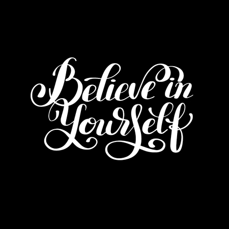 believe in yourself black and white lettering inscription positive typography poster, conceptual  phrase, modern calligraphy illustration Illustration