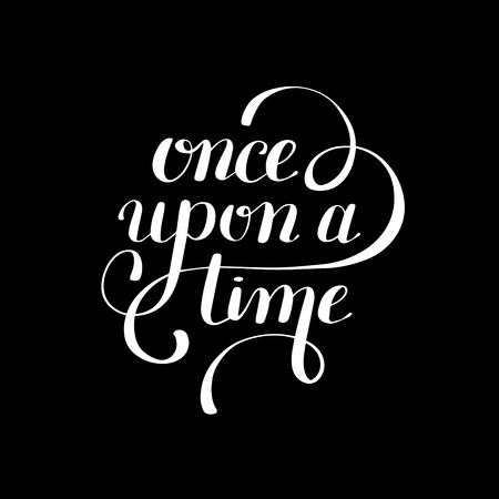 once: once upon a time lettering phrase, calligraphy inscription typography print poster, illustration