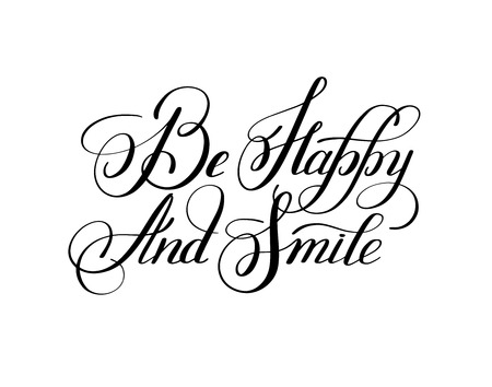 happy smile: black and white handwritten lettering inscription be happy and smile concept inspirational phrase for invitation and greeting card, prints and posters, illustration