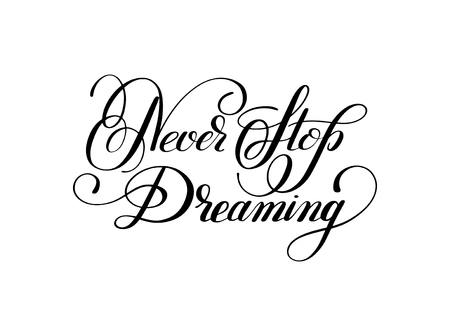 written: Never stop dreaming Inspirational black text motivational poster on white background, hand lettering positive quote, vector illustration Illustration