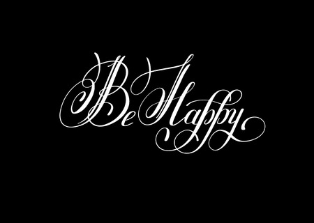 be happy luxury elegant handwritten lettering positive phrase, hand drawn typography poster modern calligraphy for invitation and greeting card, t-shirt, prints and posters, illustration