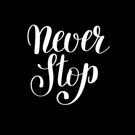 card stop: never stop handwritten positive inspirational quote brush typography to printable wall art, photo album design, home decor or greeting card, modern calligraphy vector illustration