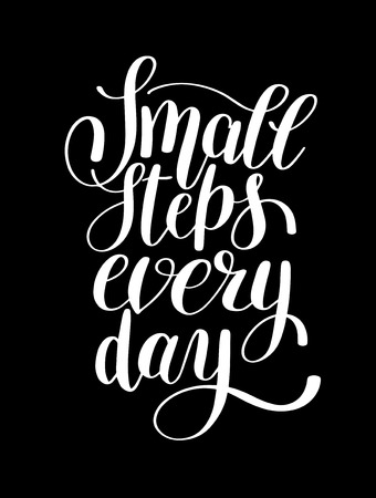 small steps every day handwritten positive inspirational quote brush typography to printable wall art, photo album design, home decor or greeting card, modern calligraphy vector illustration