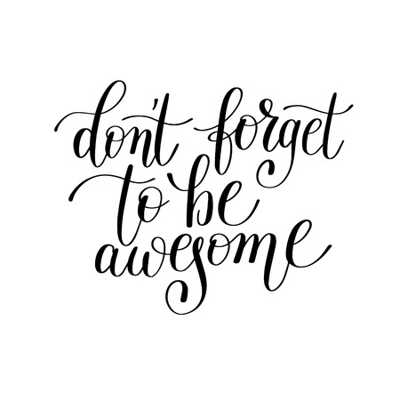 wall decor: dont forget to be awesome handwritten lettering positive quote to printable wall art, home decor, greeting card, t-shirt design and other, modern calligraphy vector illustration