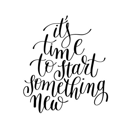 its time to start something new handwritten lettering positive quote to printable wall art, home decor, greeting card, t-shirt design and other, modern calligraphy vector illustration