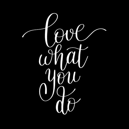 love what you do handwritten calligraphy lettering quote to design greeting card, poster, banner, printable wall art, t-shirt and other, illustration Illustration