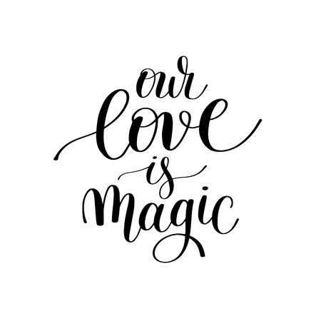 wedding decor: our love is magic handwritten lettering quote about love to valentines day design or wedding invitation or printable wall art, poster, home decor and other, calligraphy illustration